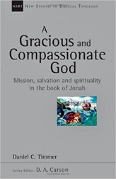 Gracious and Compassionate God, A: Mission, Salvation, and Spirituality in the Book of Jonah (New Studies in Biblical Theology)