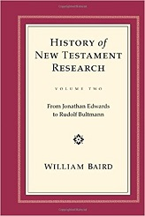 History of New Testament Research, Volume 2: From Jonathan Edwards to Rudolf Bultmann