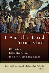 I Am the Lord Your God: Christian Reflections on the Ten Commandments