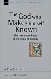 God Who Makes Himself Known: The Missionary Heart of the Book of Exodus (New Studies in Biblical Theology) [Paperback]