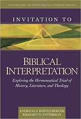 Invitation to Biblical Interpretation: Exploring the Hermeneutical Triad of History, Literature, and Theology (Invitation to Theological Studies Series) [Hardcover]