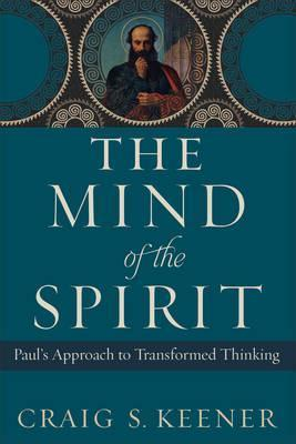 Mind of the Spirit: Paul's Approach to Transformed Thinking, The