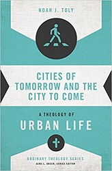 Cities of Tomorrow and the City to Come: A Theology of Urban Life