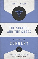 Scalpel and the Cross: A Theology of Surgery, The