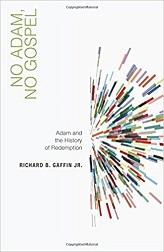 No Adam, No Gospel: Adam and the History of Redemption