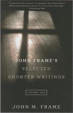 John Frame's Selected Shorter Writings, vol. 1