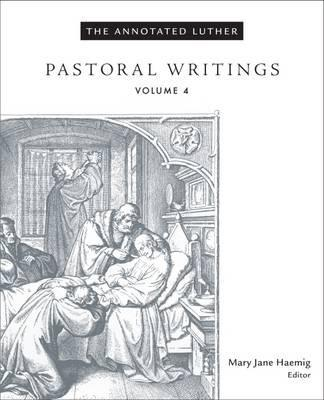 Annotated Luther Volume 4: Pastoral Writings, The