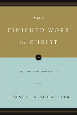 FINISHED WORK OF CHRIST : THE TRUTH OF ROMANS 1-8, THE (PB)