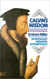 CALVINS WISDOM - AN ANTHOLOGY ARRANGED ALPHABETICALLY