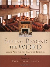 SEEING BEYOND THE WORD: VISUAL ARTS & CALVINIST TRADITION