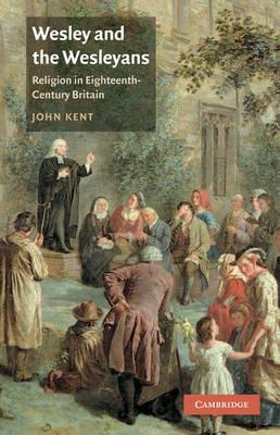 Wesley and the Wesleyans: Religion in Eighteenth-Century Britain (British Lives)