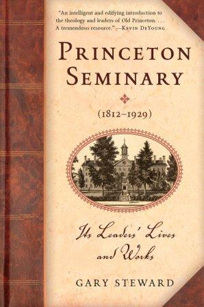 Princeton Seminary (1812-1929): Its Leaders' Lives and Works