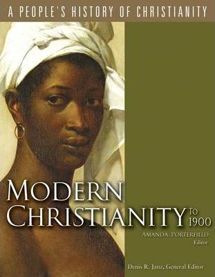 Modern Christianity To 1900: A Peoples History Of Christianity (SC)