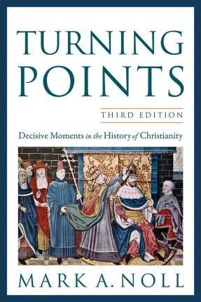 Turning Points: Decisive Moments in the History of Christianity, 3rd Edition