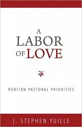 Labor of Love, A: Puritan Pastoral Priorities