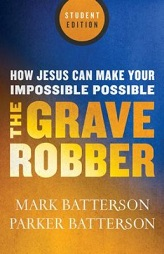 Grave Robber, The: How Jesus Can Make Your Impossible Possible - Student Edition