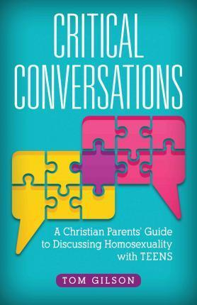 Critical Conversations: A Christian Parents Guide to Discussing Homosexuality with Teens