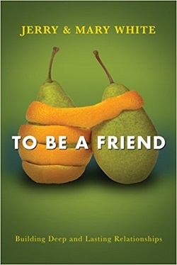 To Be a Friend : Building Deep and Lasting Relationships