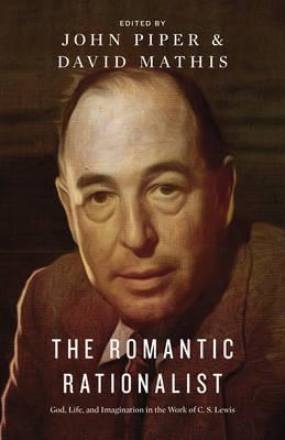 Romantic Rationalist: God, Life, and Imagination in the Work of C.S. Lewis, The