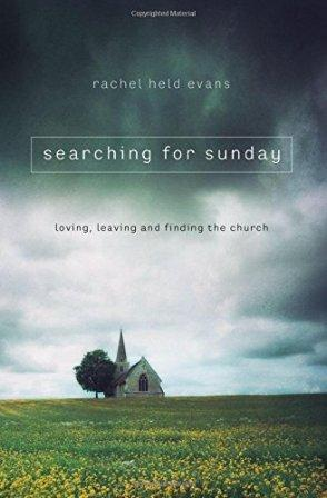 Searching for Sunday: Loving, Leaving, and Finding the Church