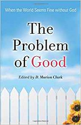 Problem of Good: When the World Seems Fine without God, The