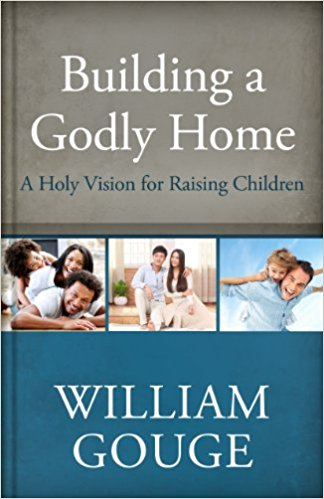 Building a Godly Home, Volume 3: A Holy Vision for Raising Children