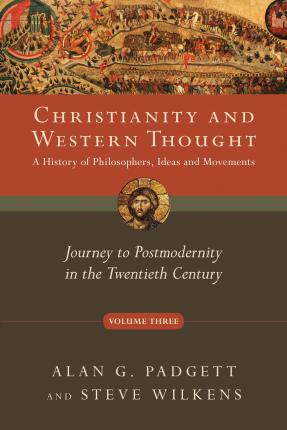 Christianity & Western Thought, Volume 3 : Journey to Postmodernity in the 20th Century (SC)