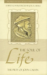Soul of Life, The: The Piety of John Calvin