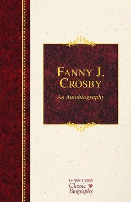 Fanny J. Crosby: An Autobiography (HC) (UK ed.)