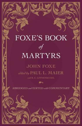 Foxes Book of Martyrs (Edited with Commentary) (HC)