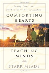 Comforting Hearts Teaching Minds: Family Devotions Based on the Heidelberg Catechisme