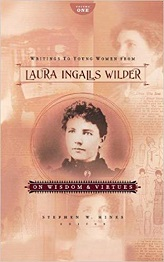 Writings to Young Women from Laura Ingalls Wilder, Vol. 1 :On Wisdom and Virtues