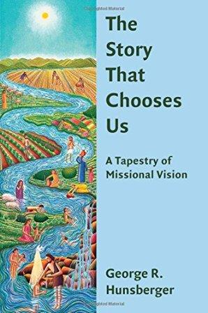 Story That Chooses Us: A Tapestry of Missional Vision, The
