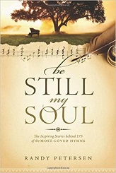 Be Still, My Soul : The Inspiring Stories behind 175 of the Most-Loved Hymns