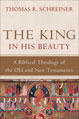 King in His Beauty, The: A Biblical Theology of the Old and New Testaments