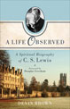 Life Observed, A: A Spiritual Biography of C.S. Lewis