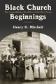 BLACK CHURCH BEGINNINGS: THE LONG-HIDDEN REALITIES OF THE FIRST YEARS