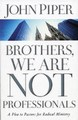 BROTHERS WE ARE NOT PROFESSIONAL : A PLEA TO RADICAL MINISTRY