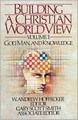 BUILDING A CHRISTIAN WORLDVIEW VOL 1: GOD, MAN, AND KNOWLEDGE, SC