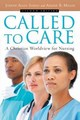 CALLED TO CARE CHRISTIAN WORLDVIEW FOR NURSING