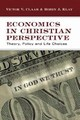 ECONOMICS IN CHRISTIAN PERSPECTIVE: THEORY, POLICY, AND LIFE CHOICES