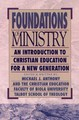 FOUNDATIONS OF MINISTRY: AN INTRODUCTION TO CHRISTIAN EDUCATION FOR A NEW GENERATION AND THE CHRISTIAN EDUCATION FACULTY OF BIOLA UNIVERSITY TALBOT SCHOOL OF THEOLOGY