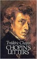 FREDERIC CHOPIN: CHOPINS LETTERS