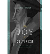 Joy of Calvinism: Knowing God's Personal, Unconditional, Irresistible, Unbreakable Love, The