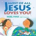 MOST OF ALL, JESUS LOVES YOU