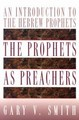 PROPHETS AS PREACHERS: AN INTRODUCTION TO THE HEBREW PROPHETS