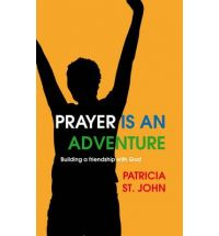 Prayer is and Adventure: Building a Friendship with God