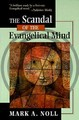 SCANDAL OF THE EVANGELICAL MIND, THE