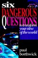SIX DANGEROUS QUESTIONS - TO TRANSFORM YOUR VIEW