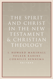 Spirit and Christ in the New Testament and Christian Theology, The